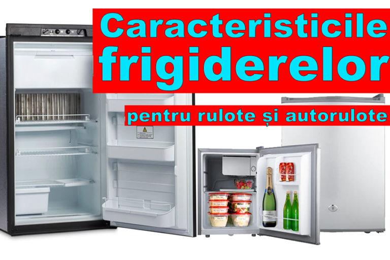 Caracteristicile frigiderelor folosite la rulote și autorulote